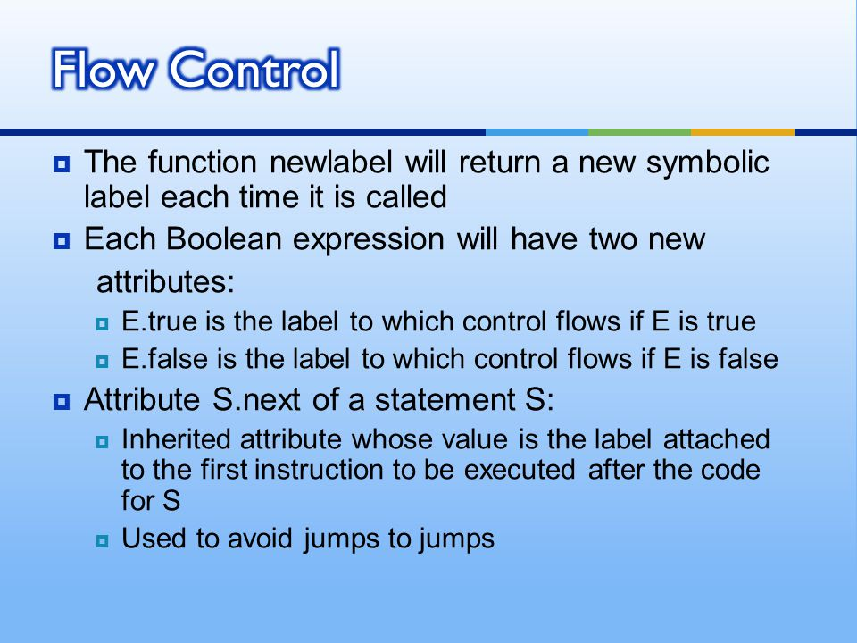 Flow Control The function newlabel will return a new symbolic label each time it is called. Each Boolean expression will have two new.