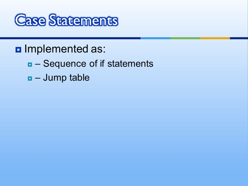 Case Statements Implemented as: – Sequence of if statements