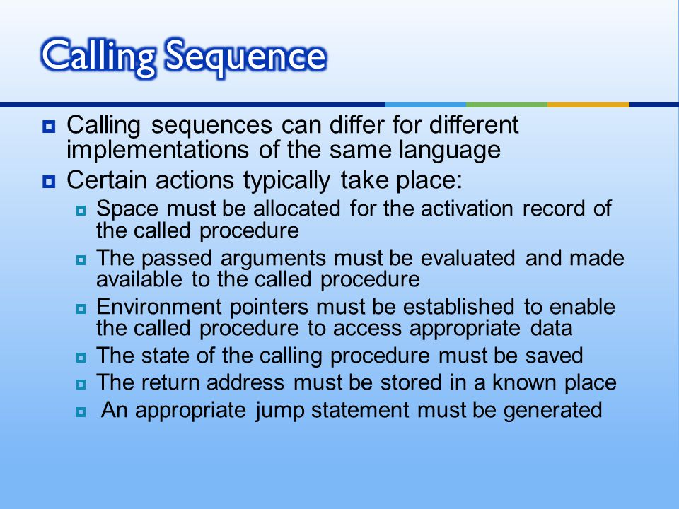 Calling Sequence Calling sequences can differ for different implementations of the same language. Certain actions typically take place: