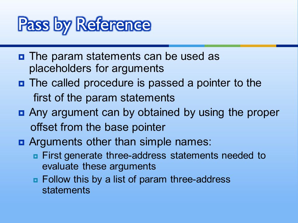 Pass by Reference The param statements can be used as placeholders for arguments. The called procedure is passed a pointer to the.