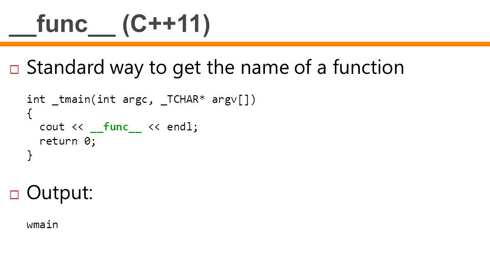 __func__ (C++11) Standard way to get the name of a function Output: