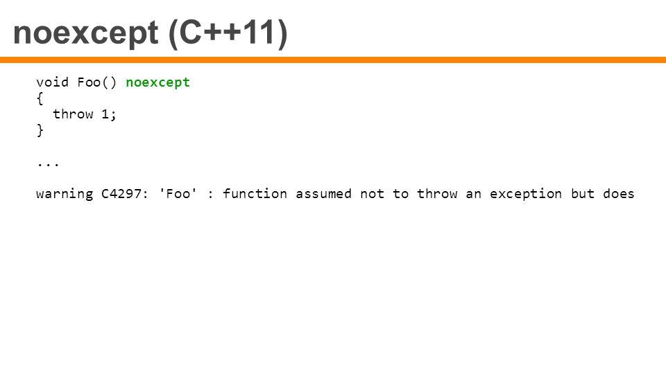 noexcept (C++11) void Foo() noexcept { throw 1; } ...