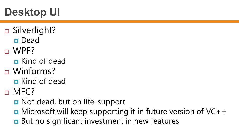 Desktop UI Silverlight WPF Winforms MFC Dead Kind of dead