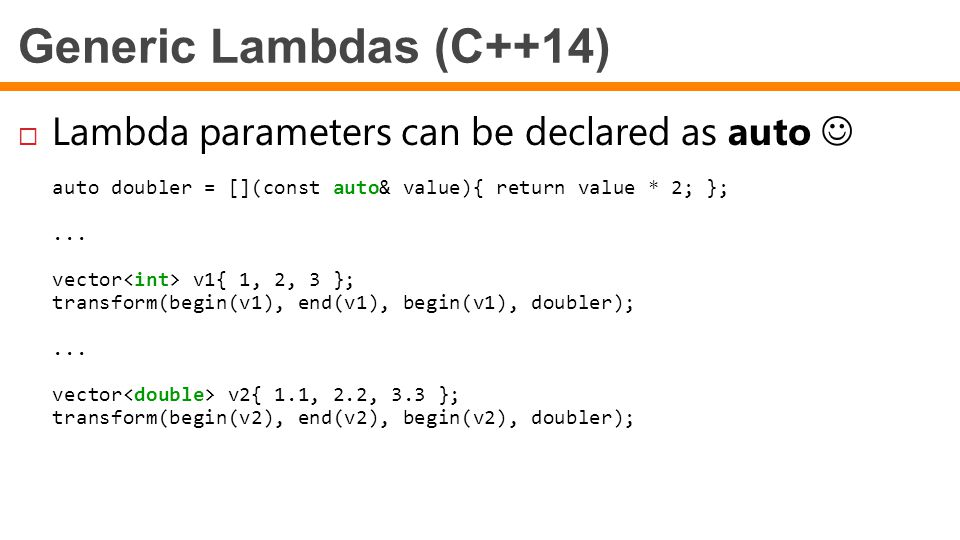 Generic Lambdas (C++14) Lambda parameters can be declared as auto 