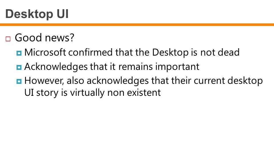 Desktop UI Good news Microsoft confirmed that the Desktop is not dead