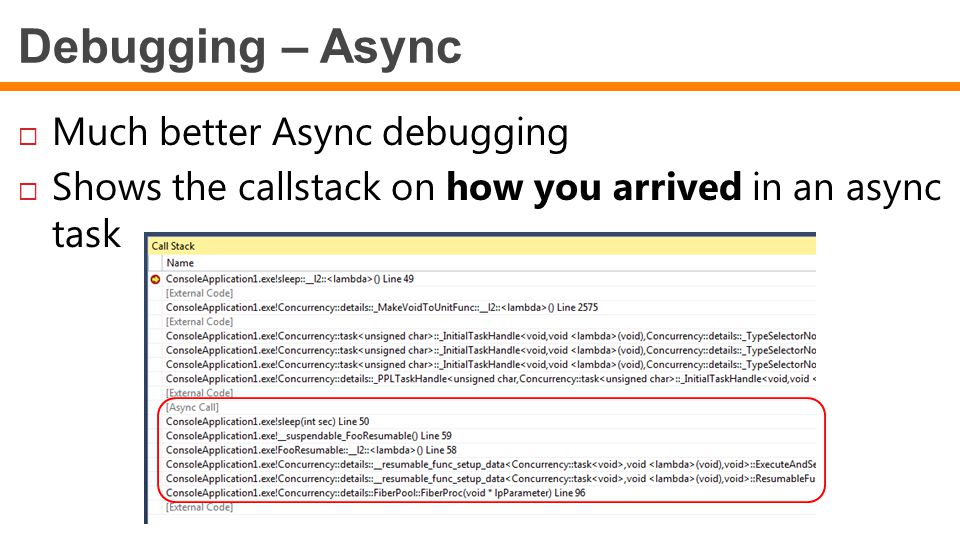 Debugging – Async Much better Async debugging