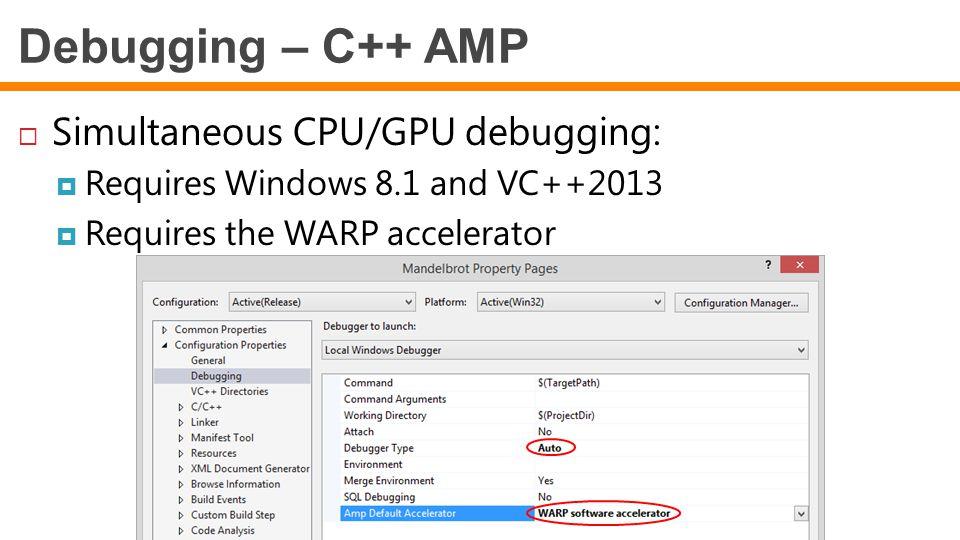 Debugging – C++ AMP Simultaneous CPU/GPU debugging: