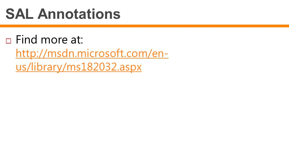 SAL Annotations Find more at: http://msdn.microsoft.com/en- us/library/ms182032.aspx