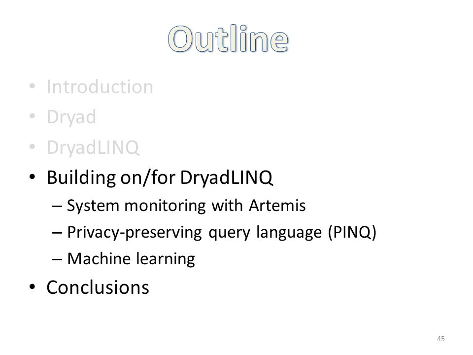Outline Introduction Dryad DryadLINQ Building on/for DryadLINQ