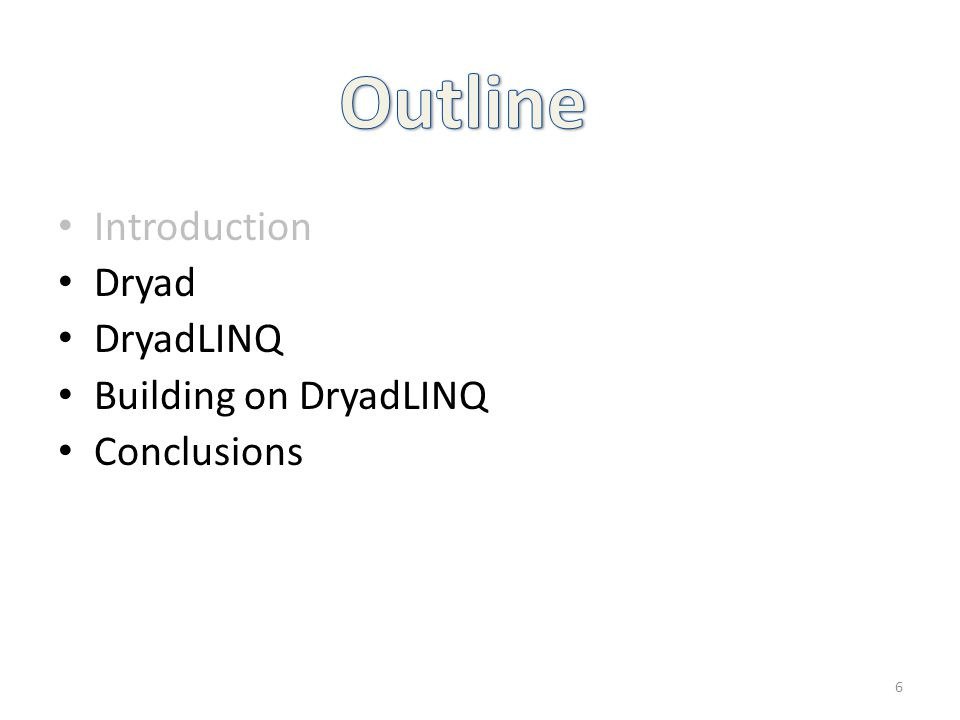 Outline Introduction Dryad DryadLINQ Building on DryadLINQ Conclusions