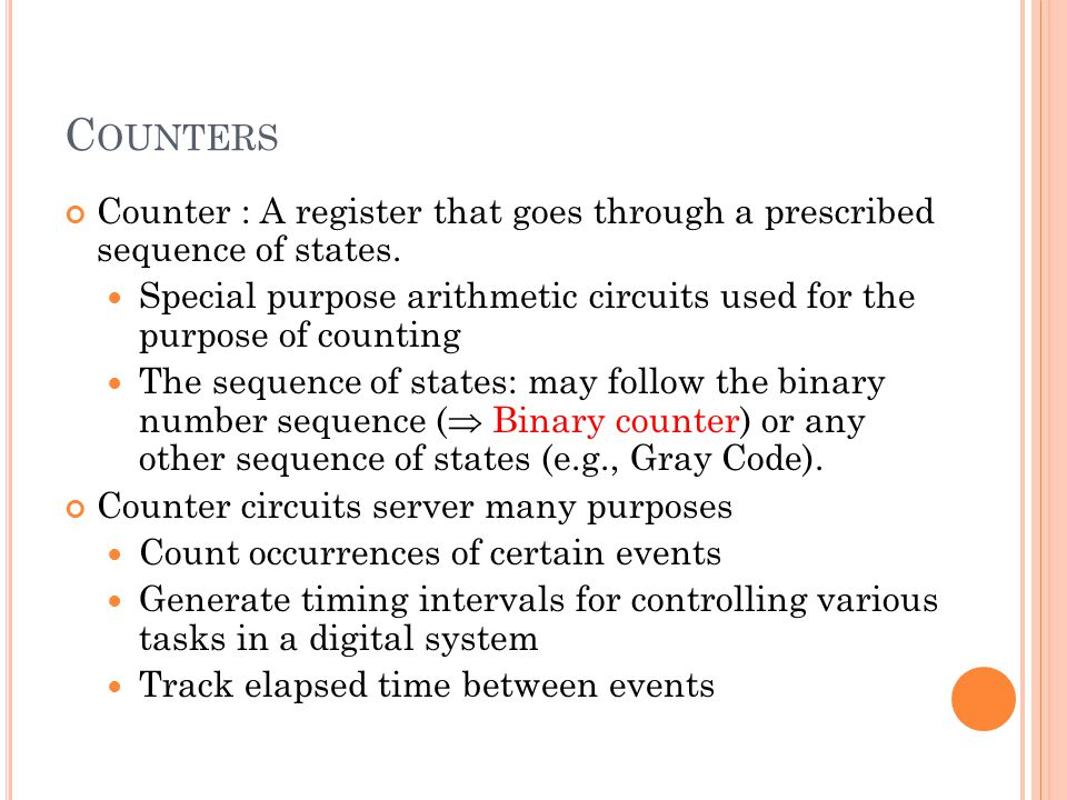 Counters Counter : A register that goes through a prescribed sequence of states.