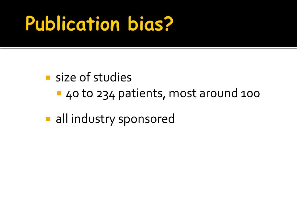 Publication bias size of studies 40 to 234 patients, most around 100