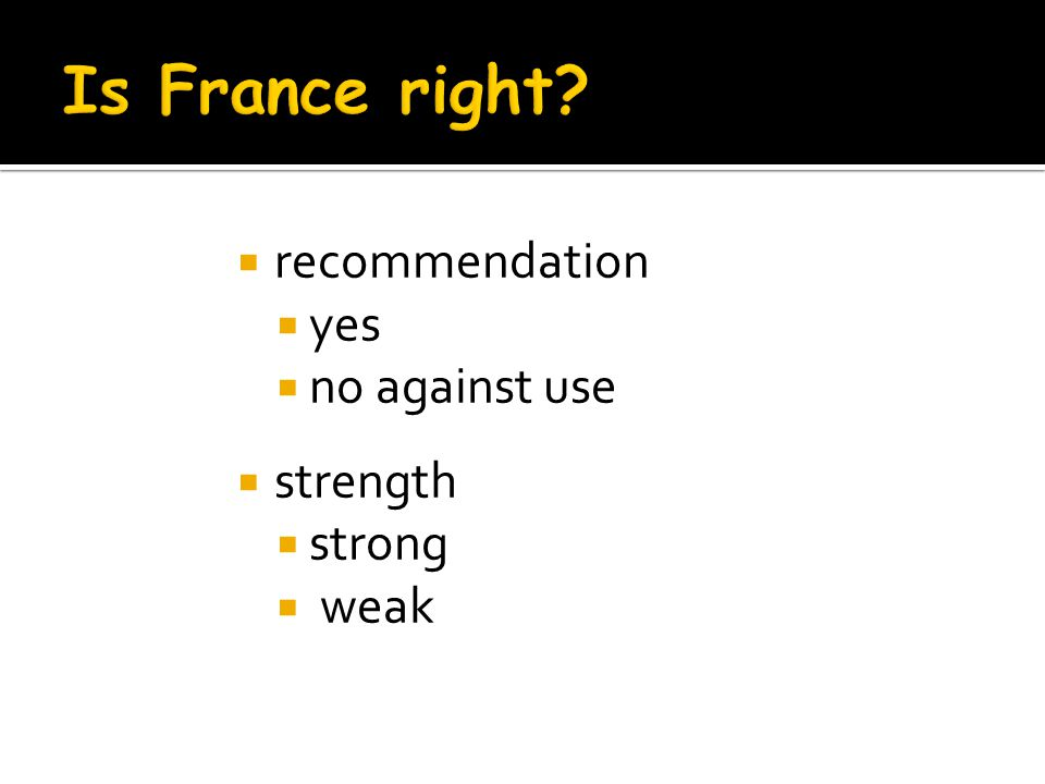 Is France right recommendation yes no against use strength strong