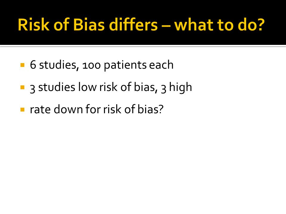 Risk of Bias differs – what to do
