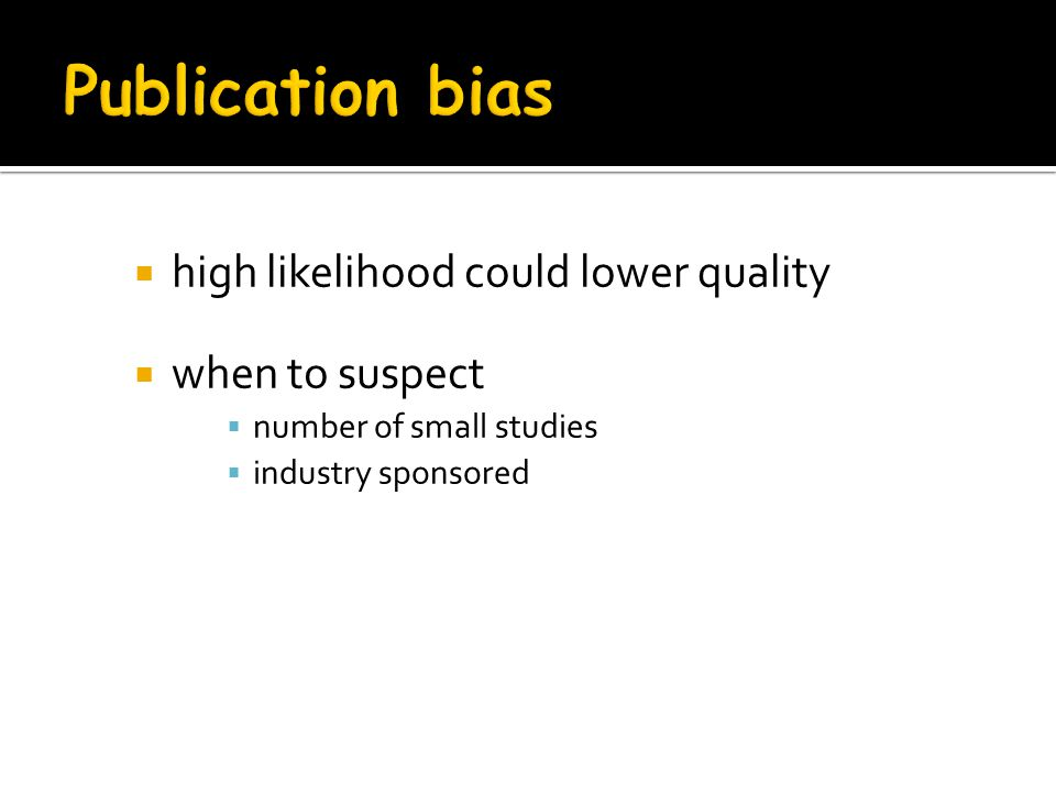 Publication bias high likelihood could lower quality when to suspect