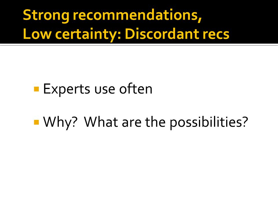 Strong recommendations, Low certainty: Discordant recs