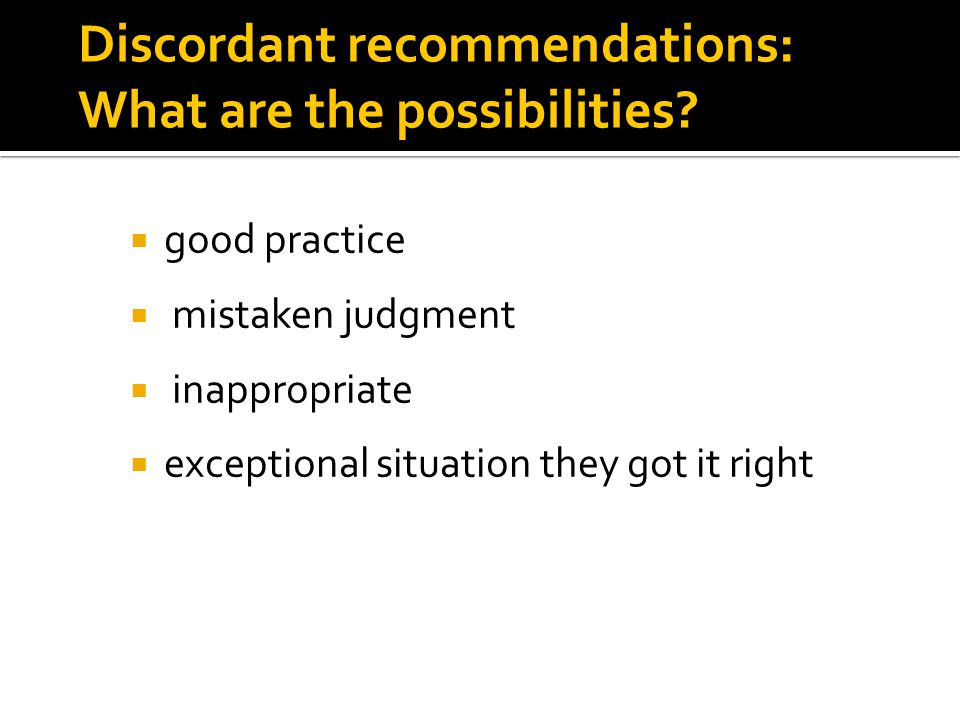 Discordant recommendations: What are the possibilities