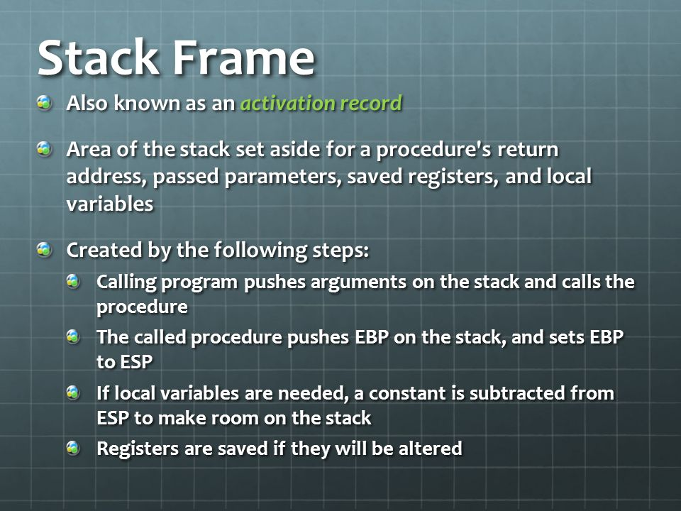 Stack Frame Also known as an activation record