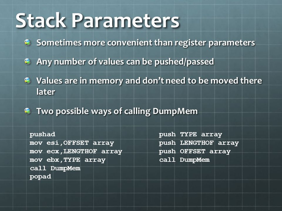Stack Parameters Sometimes more convenient than register parameters
