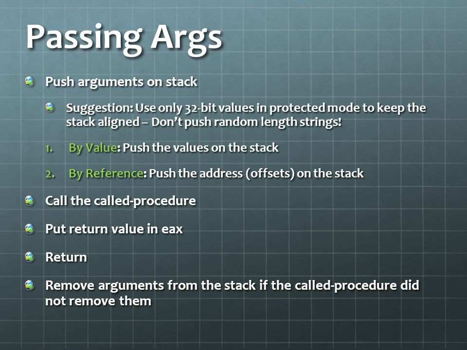 Passing Args Push arguments on stack Call the called-procedure