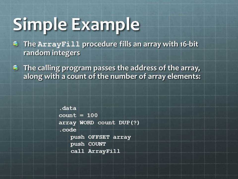 Simple Example The ArrayFill procedure fills an array with 16-bit random integers.