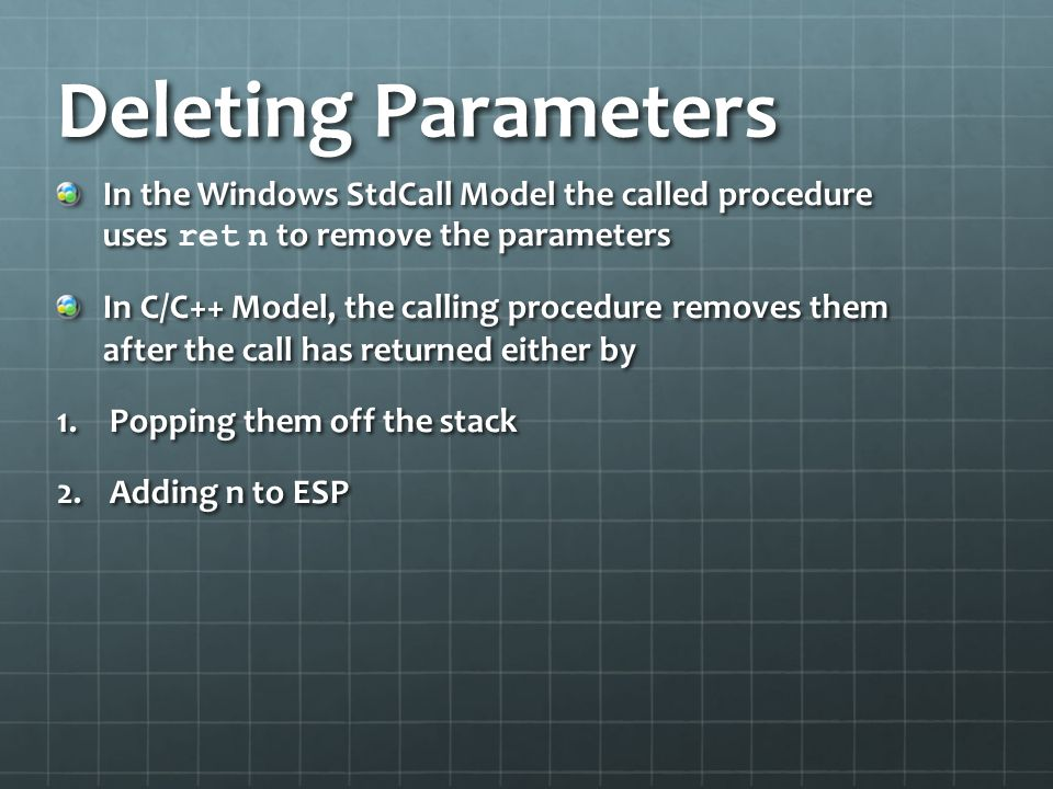 Deleting Parameters In the Windows StdCall Model the called procedure uses ret n to remove the parameters.