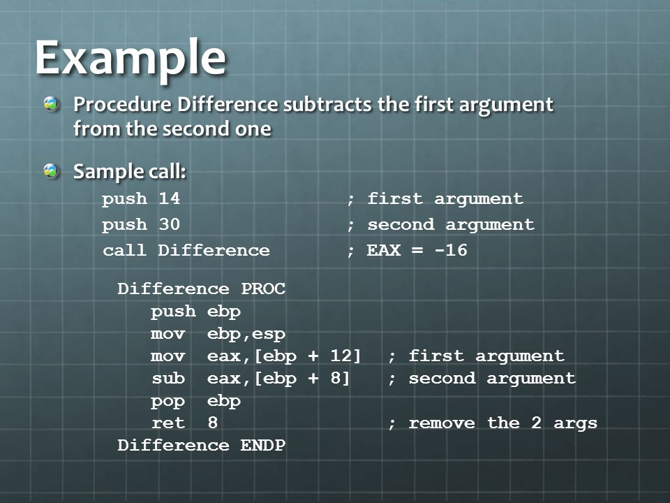 Example Procedure Difference subtracts the first argument from the second one. Sample call: push 14 ; first argument.