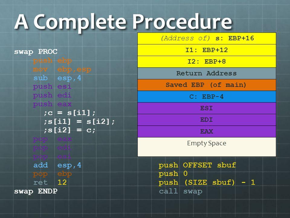 A Complete Procedure swap PROC push ebp mov ebp,esp sub esp,4 push esi