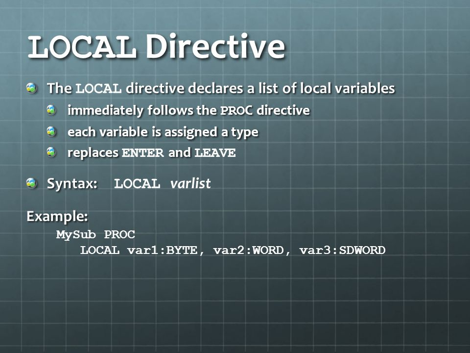 LOCAL Directive The LOCAL directive declares a list of local variables