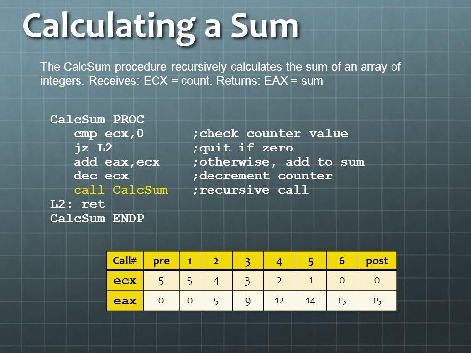 Calculating a Sum CalcSum PROC cmp ecx,0 ;check counter value