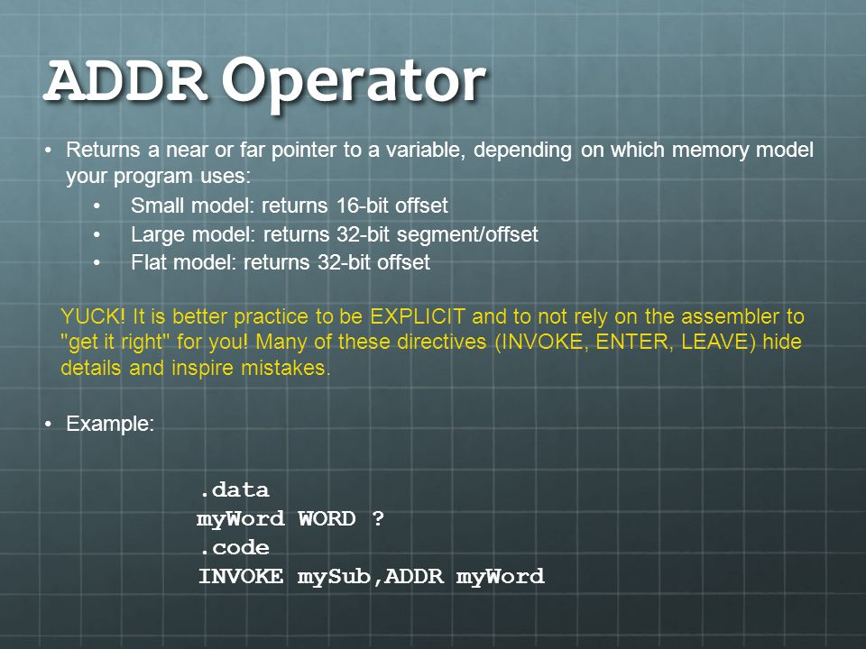 ADDR Operator .data myWord WORD .code INVOKE mySub,ADDR myWord