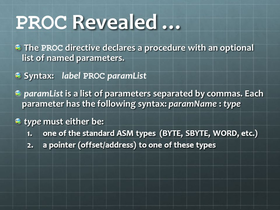 PROC Revealed … The PROC directive declares a procedure with an optional list of named parameters.