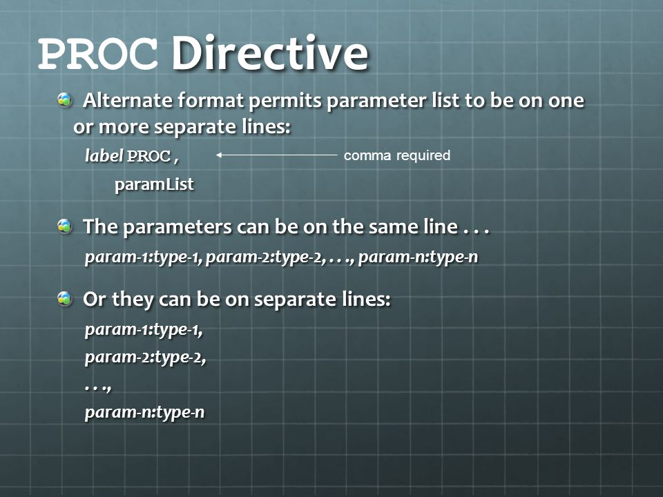 PROC Directive Alternate format permits parameter list to be on one or more separate lines: label PROC,