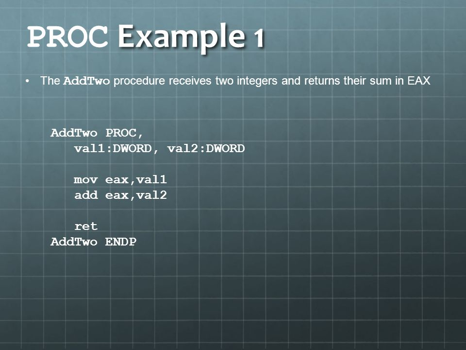 PROC Example 1 AddTwo PROC, val1:DWORD, val2:DWORD mov eax,val1