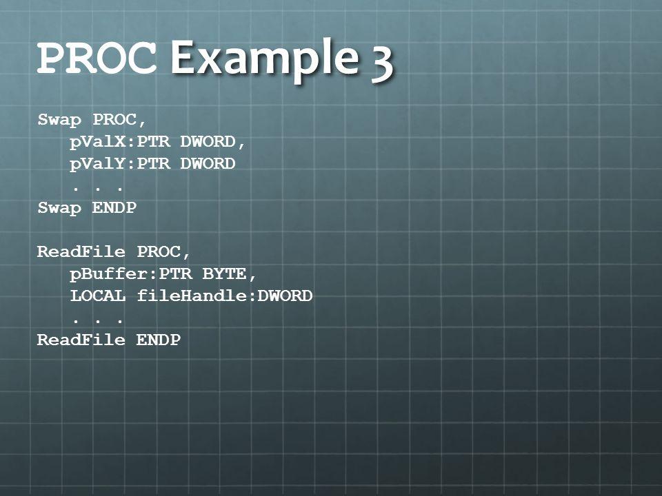 PROC Example 3 Swap PROC, pValX:PTR DWORD, pValY:PTR DWORD . . .