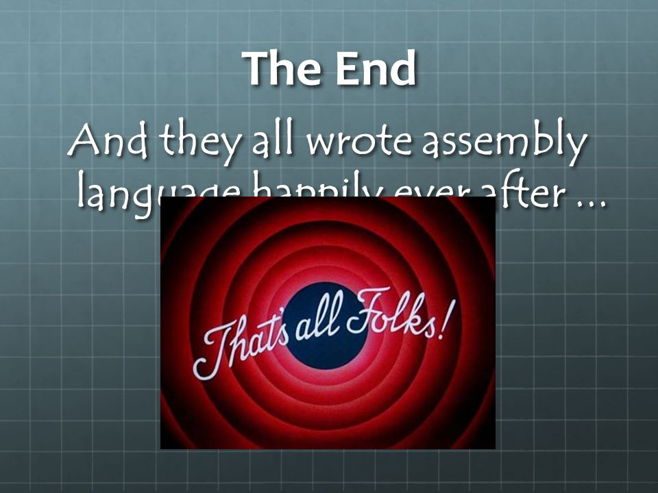 And they all wrote assembly language happily ever after ...