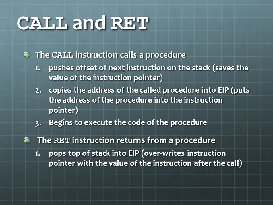 CALL and RET The CALL instruction calls a procedure