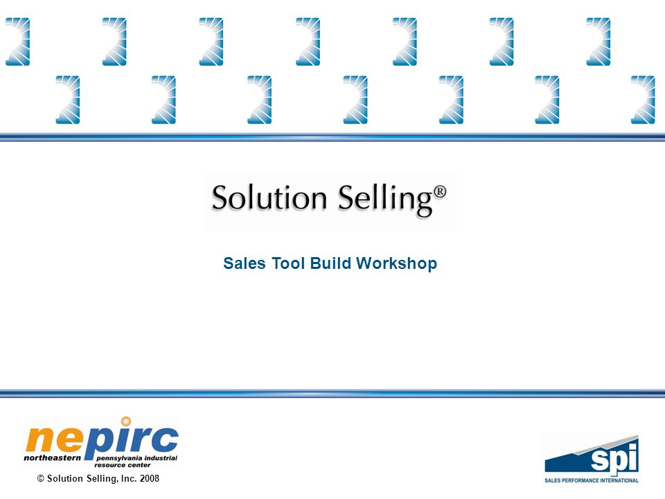 © Solution Selling, Inc. • 1985 - 2008