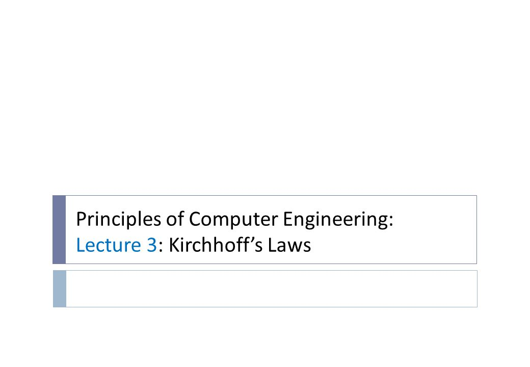 Principles of Computer Engineering: Lecture 3: Kirchhoff's Laws