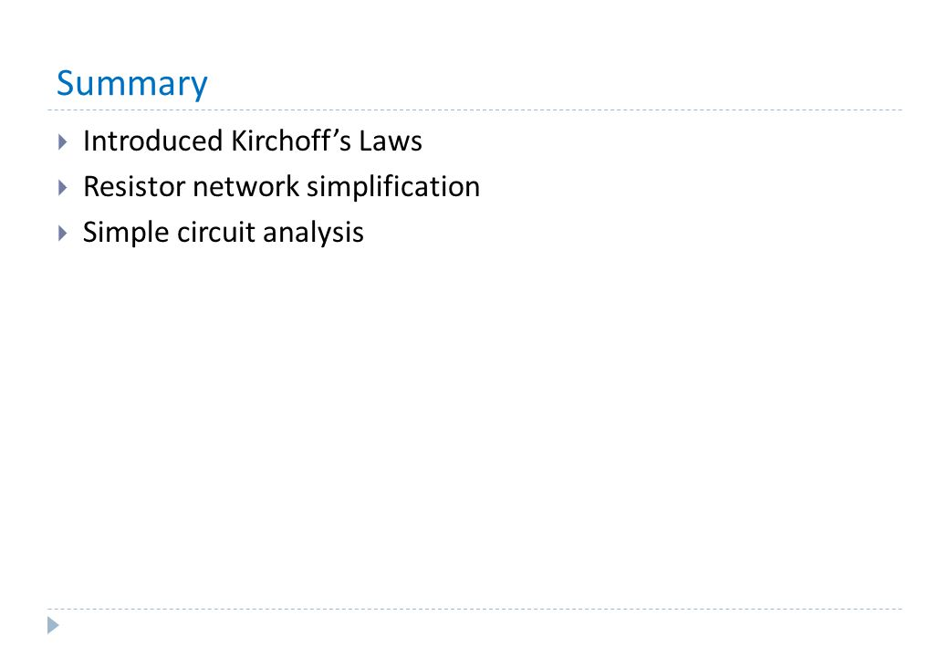 Summary Introduced Kirchoff's Laws Resistor network simplification