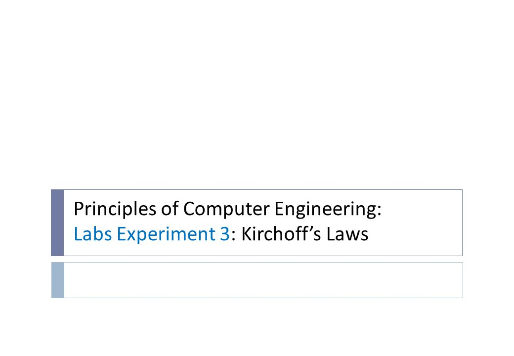 Principles of Computer Engineering: Labs Experiment 3: Kirchoff's Laws