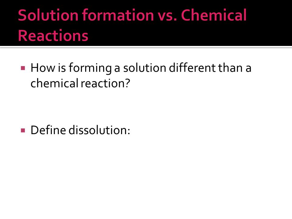 Solution formation vs. Chemical Reactions