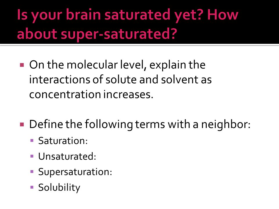 Is your brain saturated yet How about super-saturated