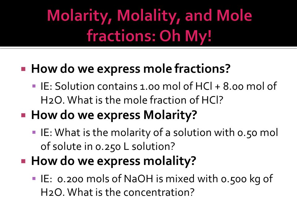 Molarity, Molality, and Mole fractions: Oh My!