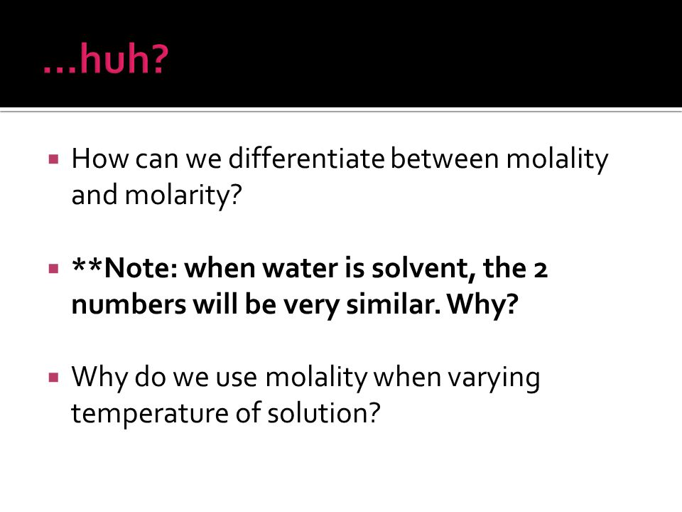 …huh How can we differentiate between molality and molarity