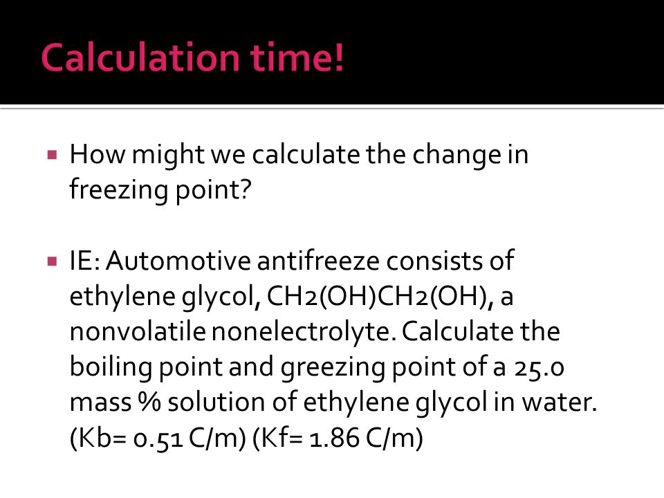 Calculation time! How might we calculate the change in freezing point