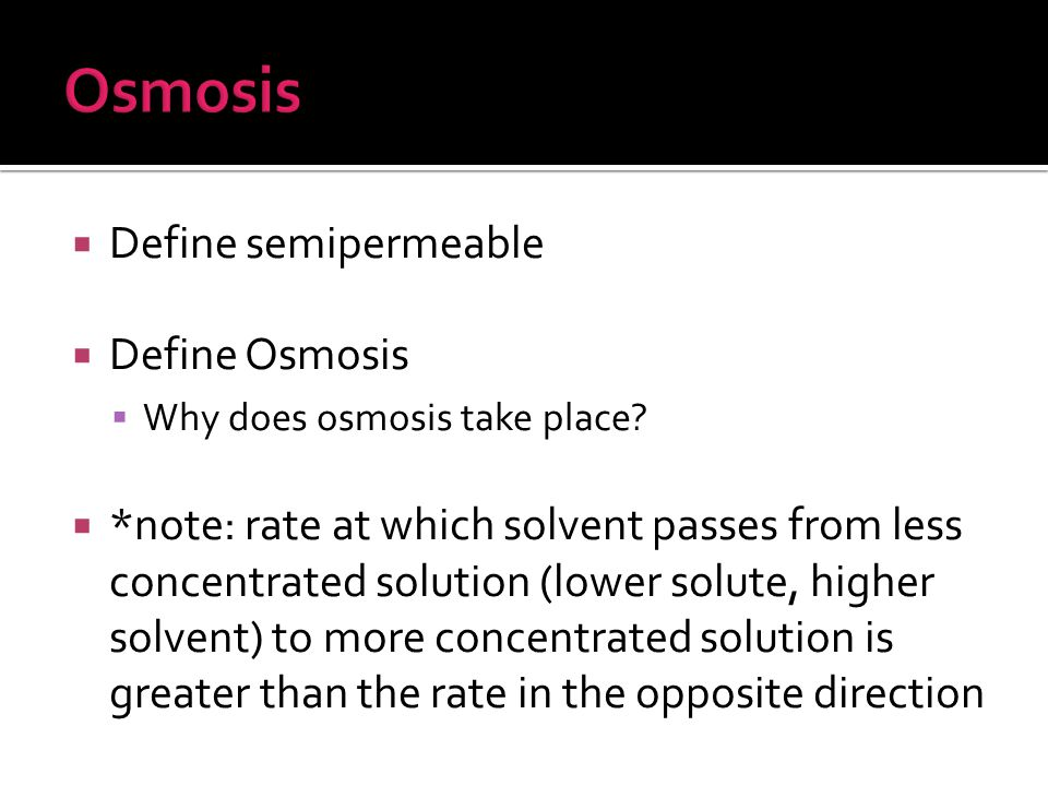 Osmosis Define semipermeable Define Osmosis