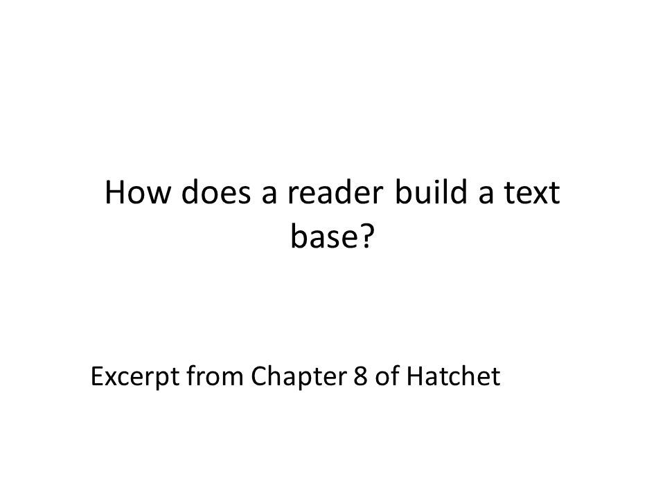 How does a reader build a text base