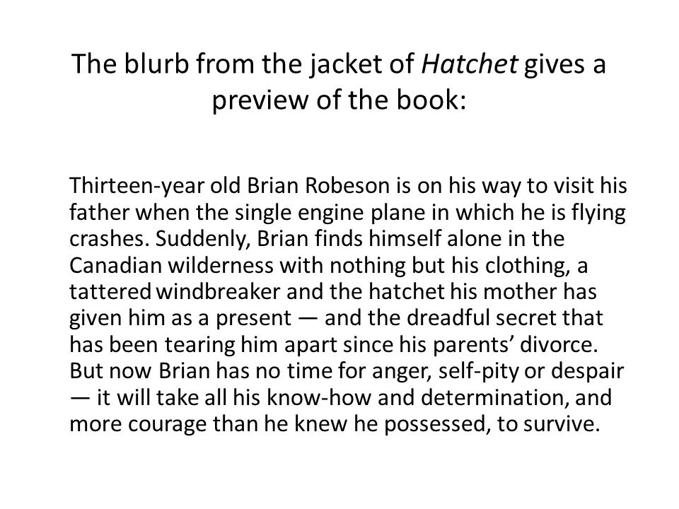 The blurb from the jacket of Hatchet gives a preview of the book:
