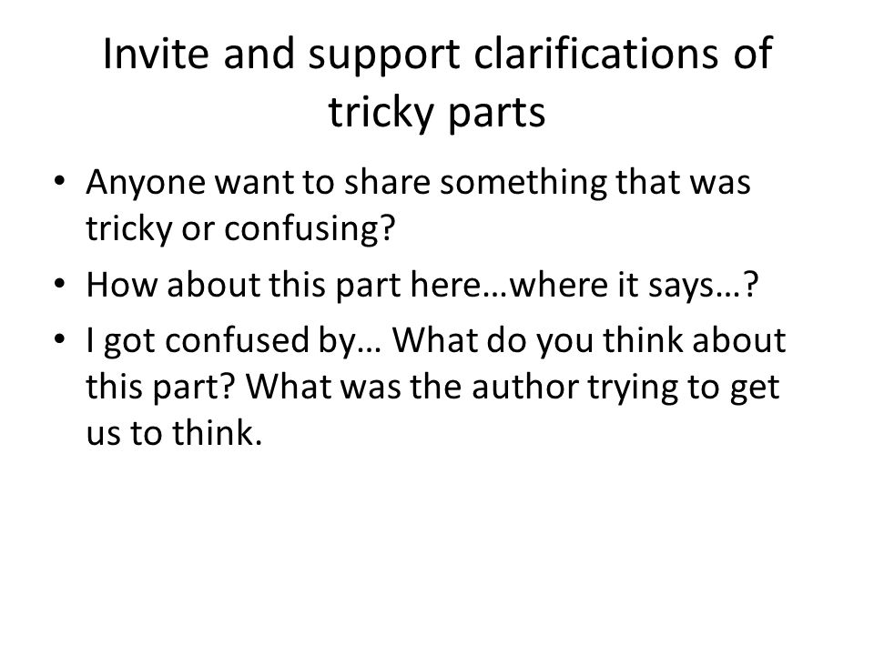 Invite and support clarifications of tricky parts